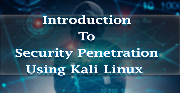 Introduction To Security Penetration Using Linux | Beginners To Expert
